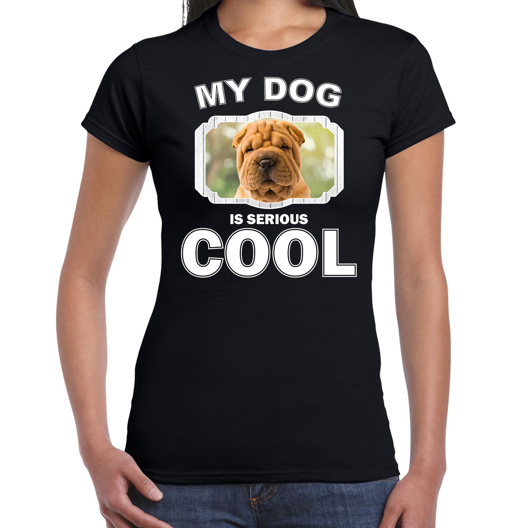 Honden liefhebber shirt Shar pei my dog is serious cool zwart voor dames